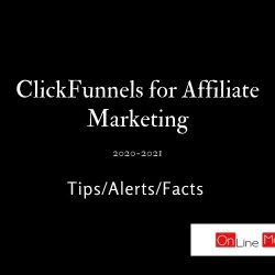 ClickFunnels for Affiliate Marketing: Tips/Alerts/Facts 2020