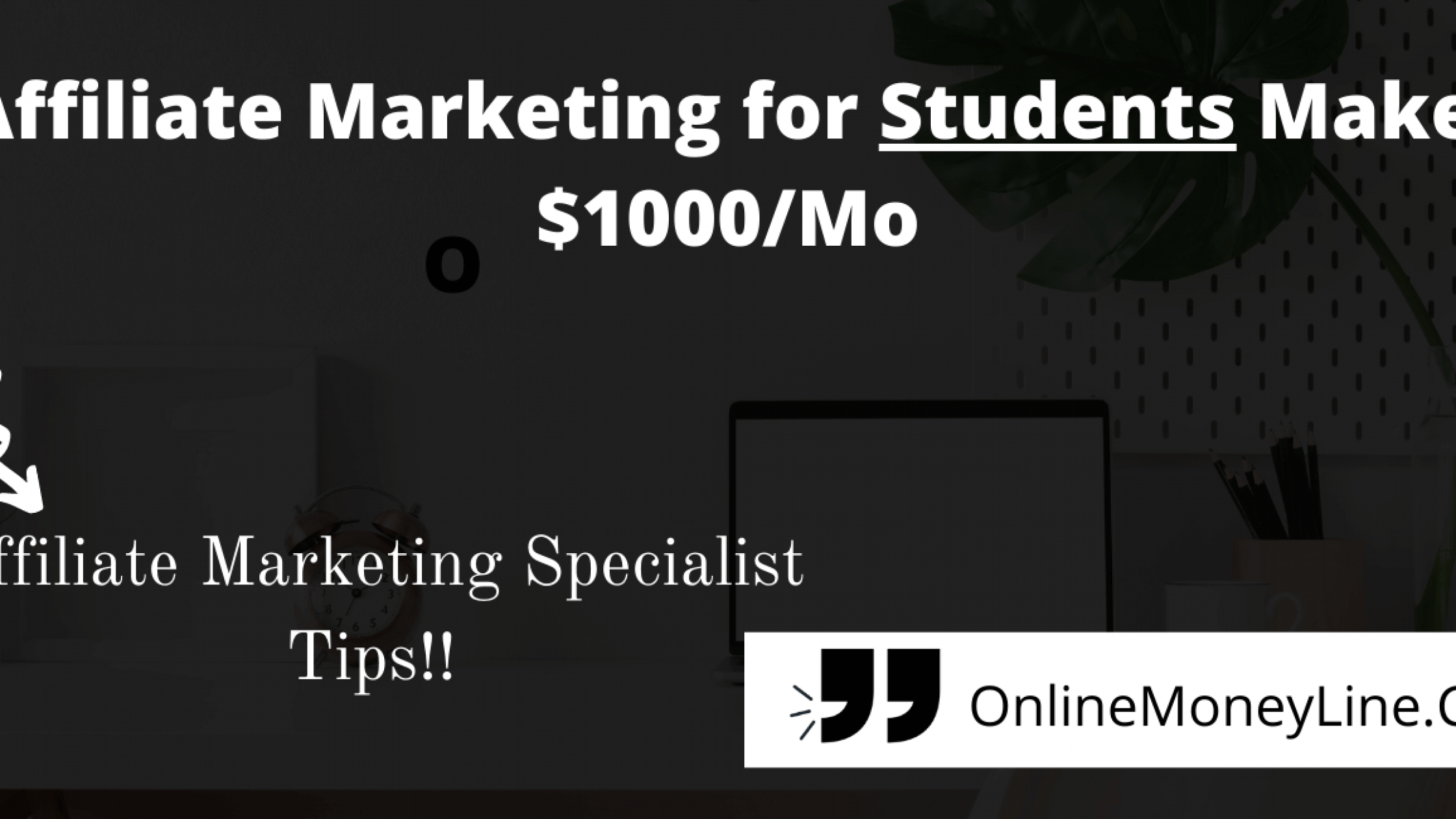 Affiliate Marketing for Students Make – $1000/Mo