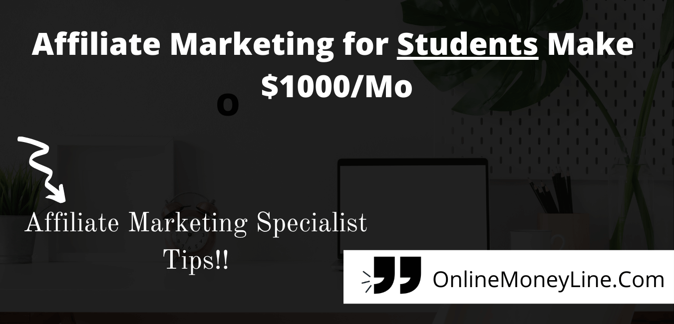 Read more about the article Affiliate Marketing for Students Make – $1000/Mo