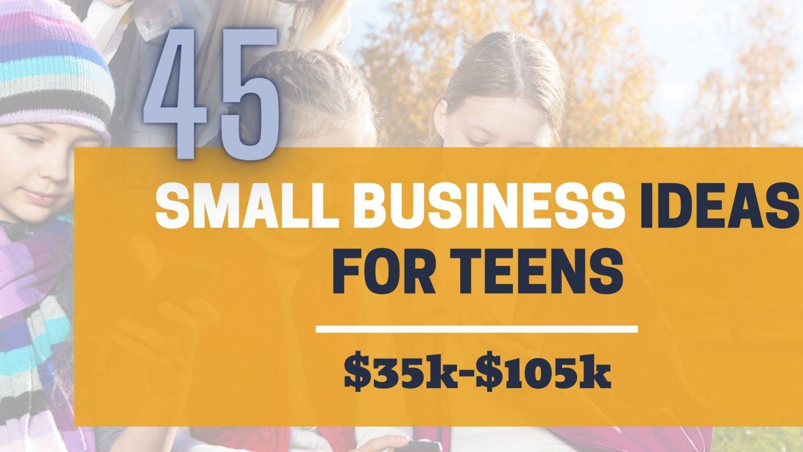 Read more about the article 45 Small Business Ideas For Teens $35k-$105k